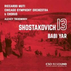 Shostakovich 13: Babi Yar by Dmitri Shostakovich ;   Riccardo Muti ,   Chicago Symphony Orchestra  &   Chorus ,   Alexey Tikhomirov